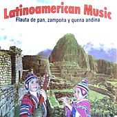 Latinoamerican Music: Flauta de Pan, Zampoña y Quena Andina by Urpi Chaski