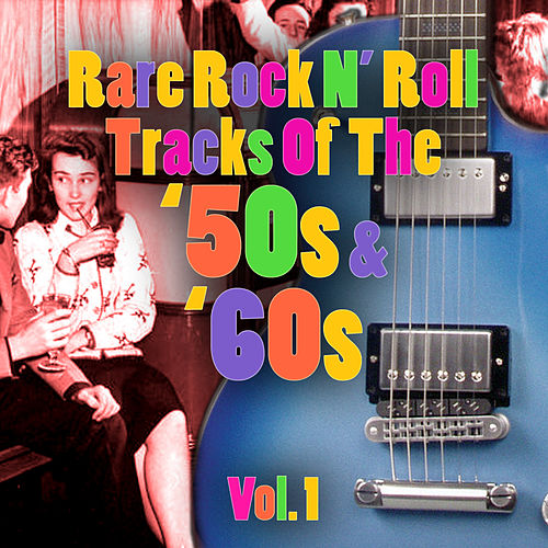 Rare Rock N' Roll Tracks Of The '50s & '60s Vol. 1 by Various Artists
