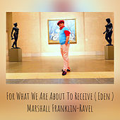 For What We Are About To Receive ( Eden ) von Marshall Franklin-Ravel