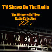 TV Shows On The Radio - The Ultimate Old-Time Radio Collection Vol. 3 by Vintage Radio Shows