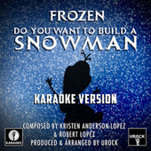 Do You Want To Build A Snowman (From