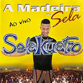 A Madeira do Sela - Ao Vivo by Selakuatro