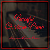 Peaceful Christmas Piano - Instrumental Christmas Classics von Calm Peaceful Piano