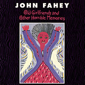Old Girlfriends And Other Horrible Memories de John Fahey