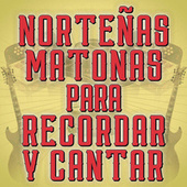 Norteñas Matonas Para Recordar Y Cantar de Various Artists