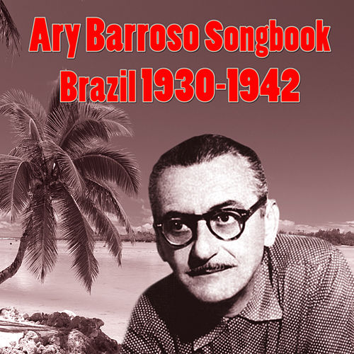Ary Barroso Songbook - Brazil 1930-1942 by Various Artists