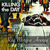 Rue Morgue Avenue: The Dylan Sessions, Vol. 1 de Killing the Day