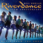 Riverdance 25th Anniversary: Music From The Show by Bill Whelan