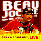 Give Him Cornbread, Live! by Beau Jocque And The Zydeco Hi Rollers