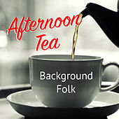Afternoon Tea Background Folk de Various Artists