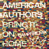 Bring It On Home (Camp Fire Mix) van American Authors