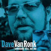 Somebody Else, Not Me (Reissue) by Dave Van Ronk
