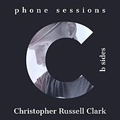 Phone Sessions (B Sides) de Christopher Russell Clark