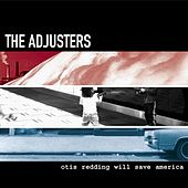 Otis Redding Will Save America by The Adjusters