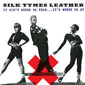 It Ain't Where Ya From…It's Where Ya At by Silk Tymes Leather