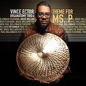 Theme for Ms. P (feat. Bruce Williams, Pat Bianchi & Paul Bollenback) de Vince Ector Organatomy Trio+