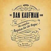The Complete Requiem for the Rogue: A Modern Western Opera de The Dan Kaufman Band