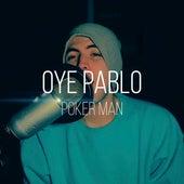 Oye Pablo by Poker Man