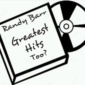 Greatest Hits Too? by Randy Barr