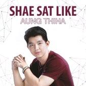 Shae Sat Like di Aung Thiha