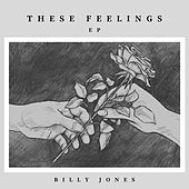 These Feelings - EP by Billy Jones