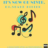 It's Now or Never by DJ Shark Hitter