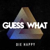 Guess What von Die Happy