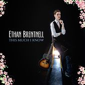 This Much I Know by Ethan Brentnell