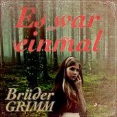 Es war einmal - Die berühmtesten Märchen der Brüder Grimm (Ungekürzt) by Brüder Grimm