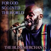 For God so Loved the World by The Bliss Merchants