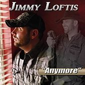 Anymore by Jimmy Loftis