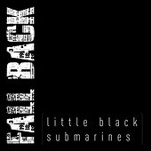 Little Black Submarines by Fallback