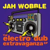 The Electro Dub Extravaganza EP by Jah Wobble