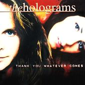 Thank You Whatever Comes by Holograms
