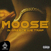 In Greece We Trap by Moose