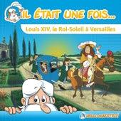 Il était une fois... Louis XIV, Le Roi-Soleil à Versailles by Hello Maestro