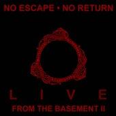 Live from the Basement II (Live) van No Escape No Return
