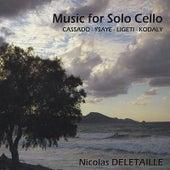 Music for Solo Cello: Cassado, Ysaye, Ligeti & Kodaly by Nicolas Deletaille