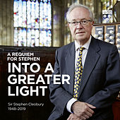 A Requiem for Stephen: Into a Greater Light von Stephen Cleobury