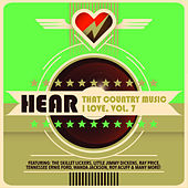 Hear That Country Music I Love, Vol. 7 de Various Artists