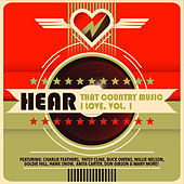 Hear That Country Music I Love, Vol. 1 by Various Artists