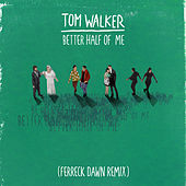 Better Half of Me (Ferreck Dawn Remix) von Tom Walker