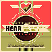Hear That Country Music I Love, Vol. 12 di Various Artists