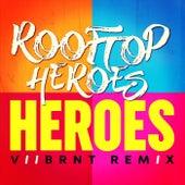 Heroes (Viibrnt Remix) by Rooftop Heroes