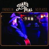 Friends in No Places de Liar's Trial