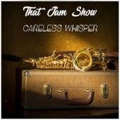 Careless Whisper de That Jam Show