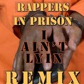 I Ain't Lyin (Remix) by Rappers in Prison