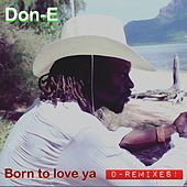 Born to Love Ya (D-Remixes) by Don-E