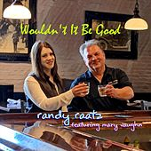 Wouldn't It Be Good (feat. Mary Vaughn) van Randy Raatz