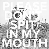 Please Don't Spit in My Mouth by Diamond in the Dirt